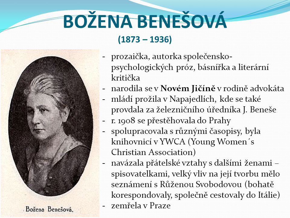 BOŽENA BENEŠOVÁ (1873 – 1936) prozaička, autorka společensko-psychologických próz, básnířka a literární kritička.