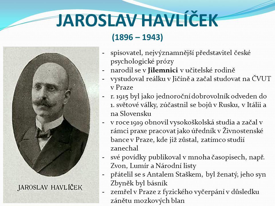 JAROSLAV HAVLÍČEK (1896 – 1943) spisovatel, nejvýznamnější představitel české psychologické prózy. narodil se v Jilemnici v učitelské rodině.