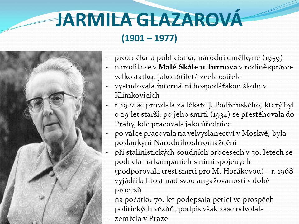 JARMILA GLAZAROVÁ (1901 – 1977) prozaička a publicistka, národní umělkyně (1959)