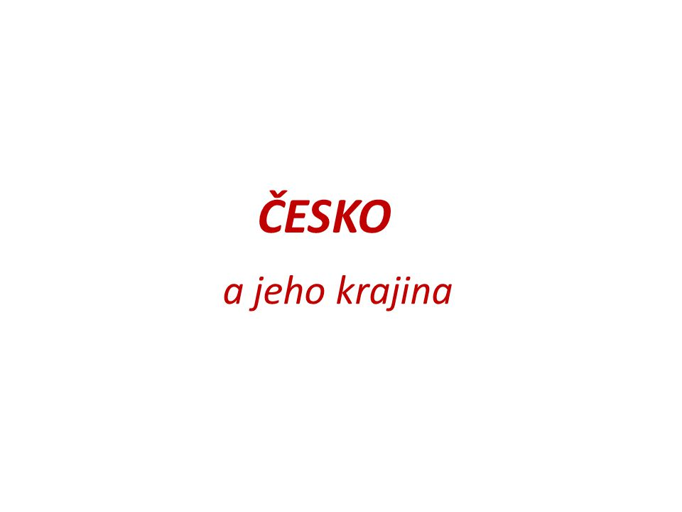 ČESKO a jeho krajina
