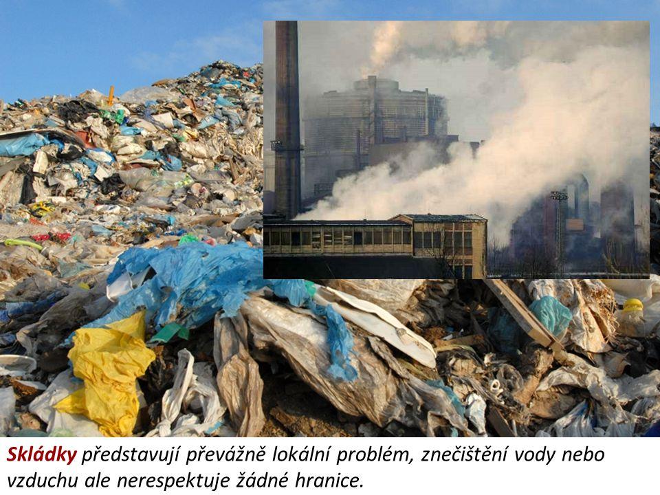 Skládky představují převážně lokální problém, znečištění vody nebo vzduchu ale nerespektuje žádné hranice.