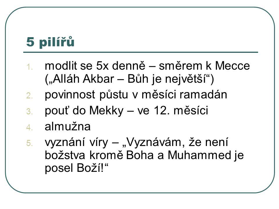 """5 pilířů modlit se 5x denně – směrem k Mecce (""""Alláh Akbar – Bůh je největší ) povinnost půstu v měsíci ramadán."""