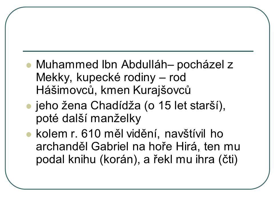 Muhammed Ibn Abdulláh– pocházel z Mekky, kupecké rodiny – rod Hášimovců, kmen Kurajšovců