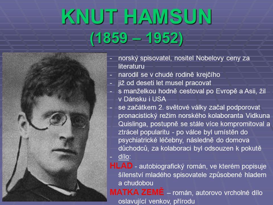 KNUT HAMSUN (1859 – 1952) norský spisovatel, nositel Nobelovy ceny za literaturu. narodil se v chudé rodině krejčího.