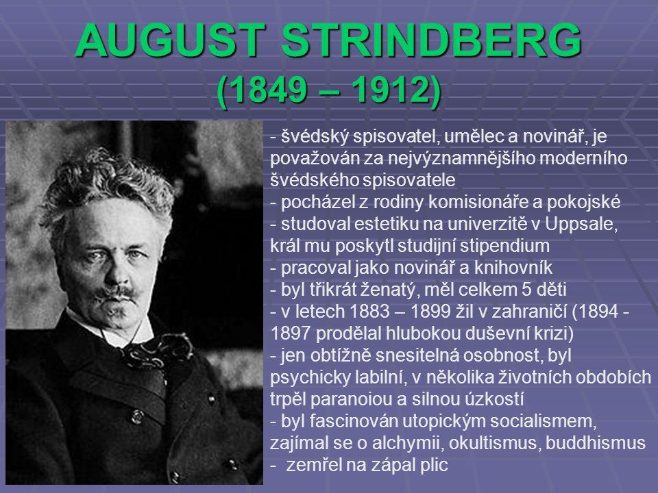 AUGUST STRINDBERG (1849 – 1912) švédský spisovatel, umělec a novinář, je považován za nejvýznamnějšího moderního švédského spisovatele.