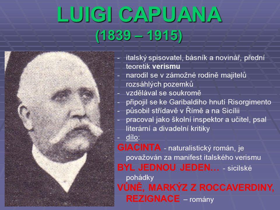 LUIGI CAPUANA (1839 – 1915) italský spisovatel, básník a novinář, přední teoretik verismu. narodil se v zámožné rodině majitelů rozsáhlých pozemků.