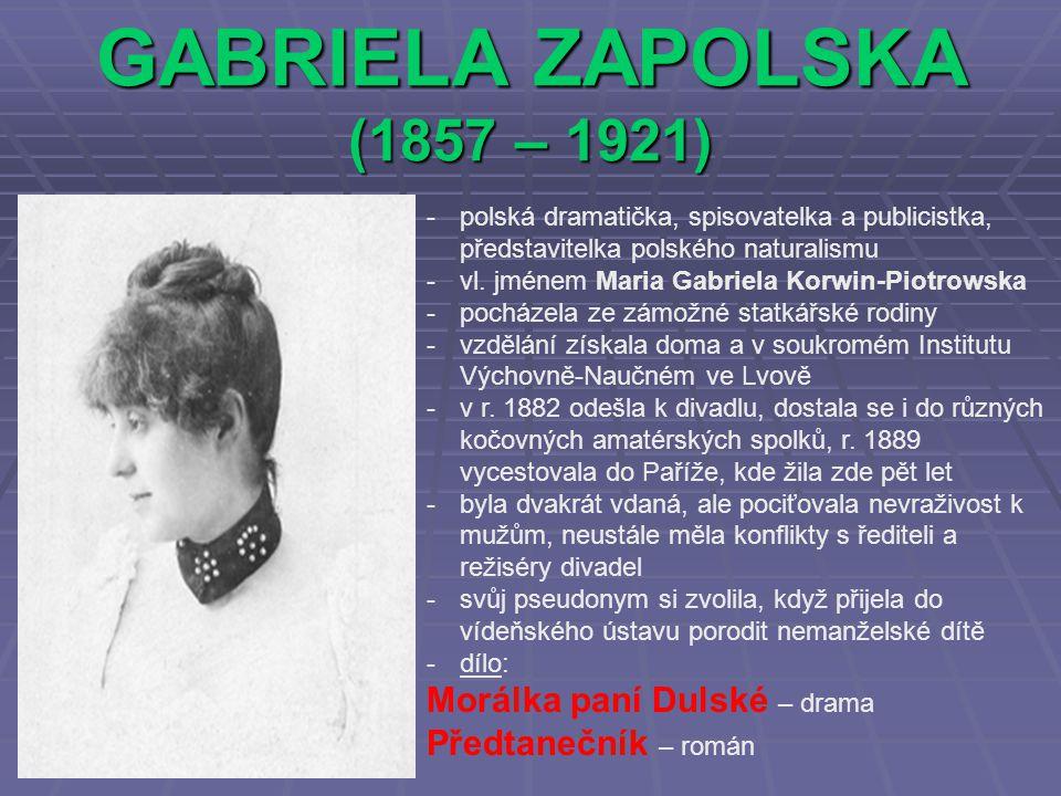 GABRIELA ZAPOLSKA (1857 – 1921) Morálka paní Dulské – drama