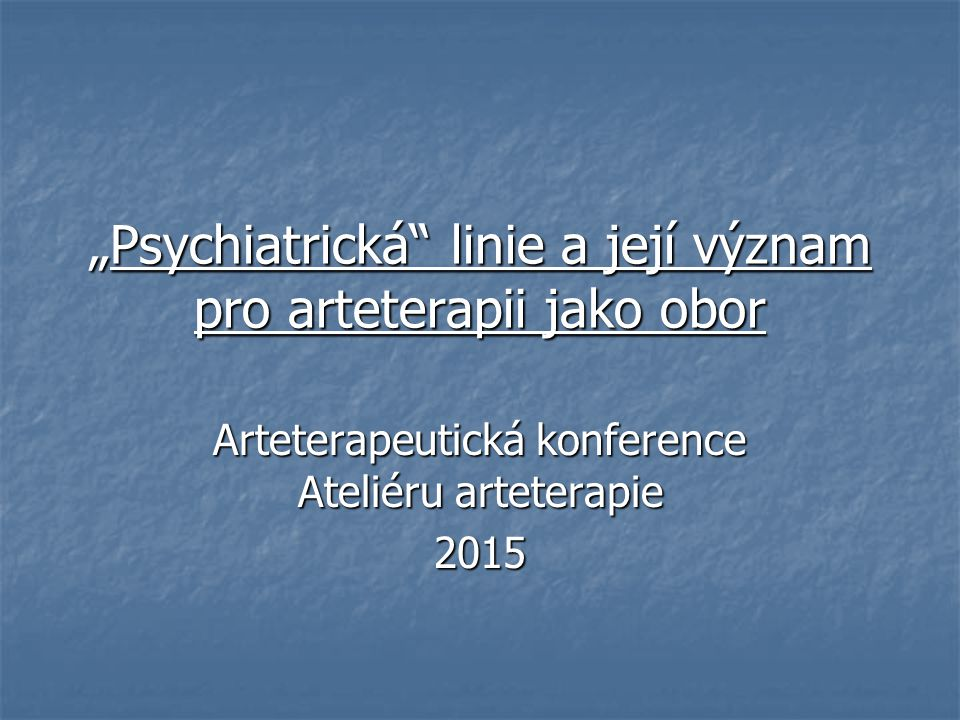 """""""Psychiatrická linie a její význam pro arteterapii jako obor"""