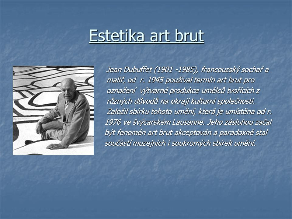 Estetika art brut Jean Dubuffet (1901 -1985), francouzský sochař a