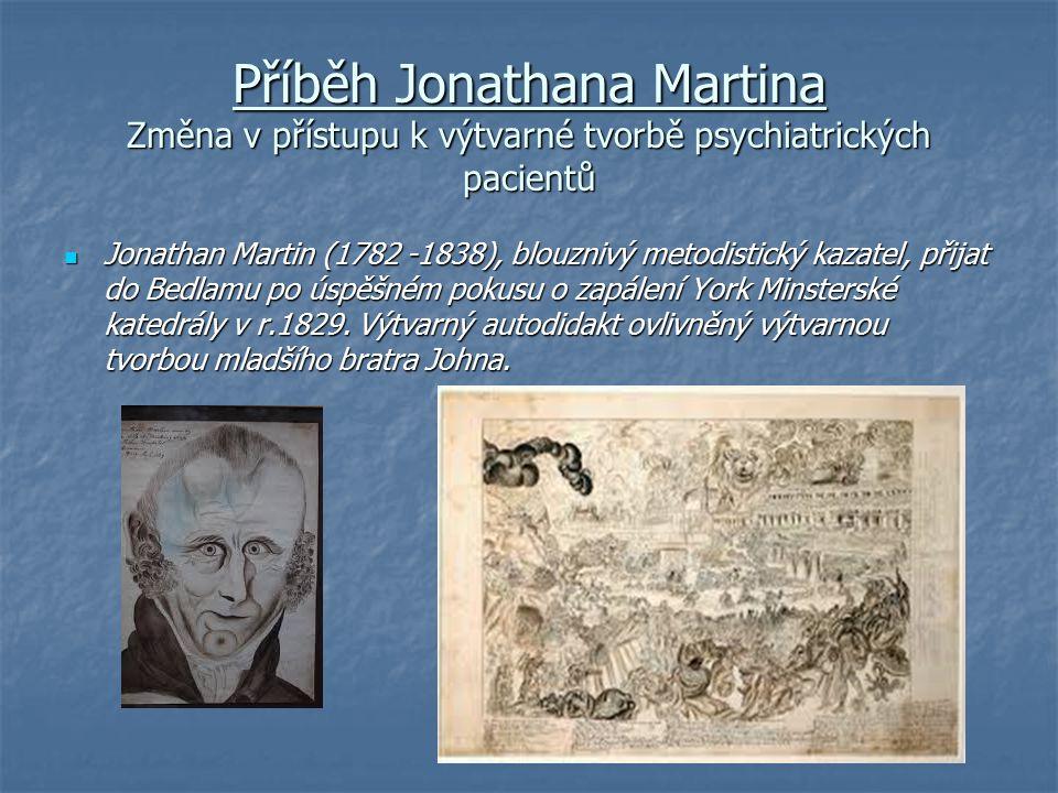 Příběh Jonathana Martina Změna v přístupu k výtvarné tvorbě psychiatrických pacientů