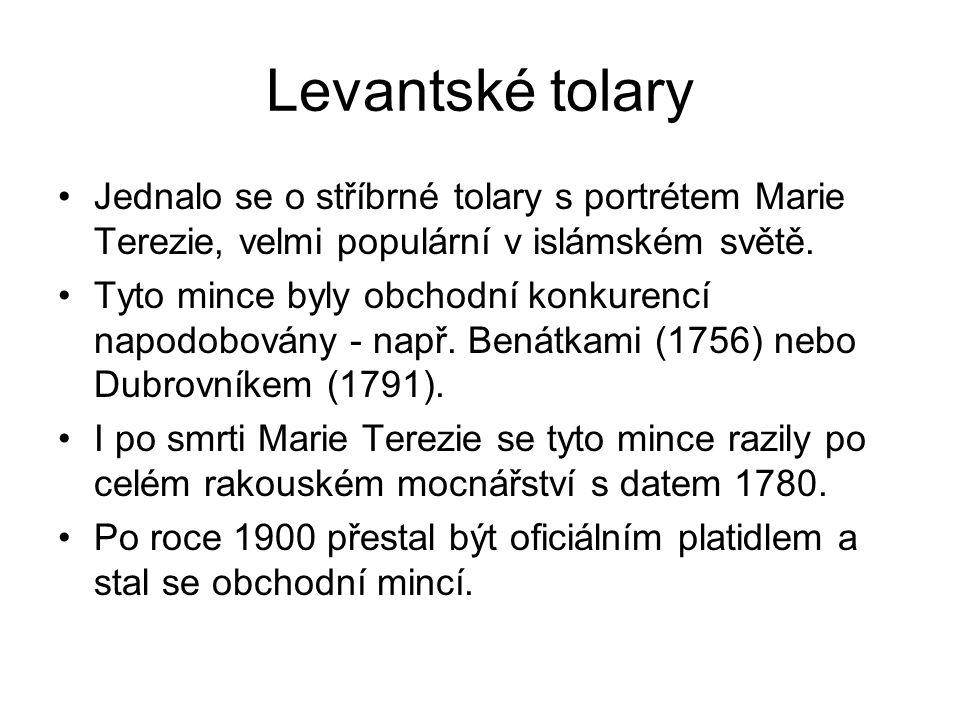 Levantské tolary Jednalo se o stříbrné tolary s portrétem Marie Terezie, velmi populární v islámském světě.