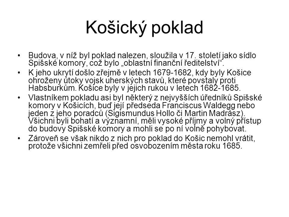 """Košický poklad Budova, v níž byl poklad nalezen, sloužila v 17. století jako sídlo Spišské komory, což bylo """"oblastní finanční ředitelství ."""