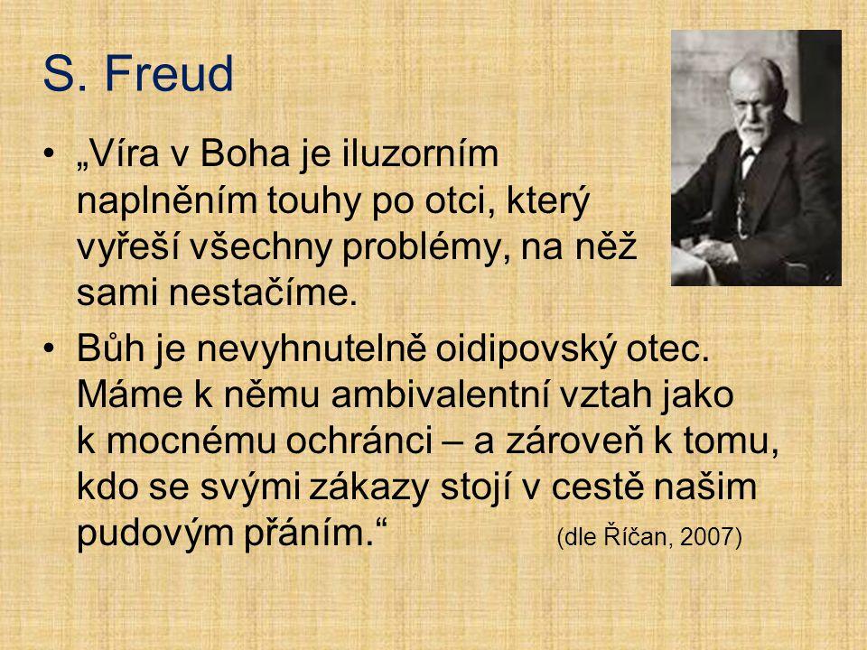 """S. Freud """"Víra v Boha je iluzorním naplněním touhy po otci, který vyřeší všechny problémy, na něž sami nestačíme."""