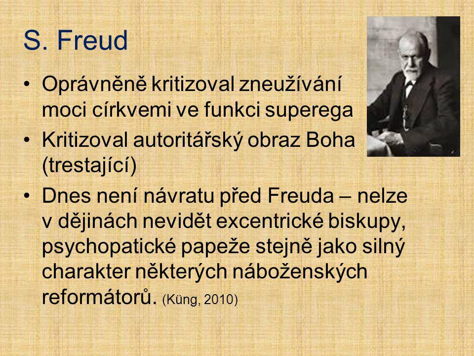 S. Freud Oprávněně kritizoval zneužívání moci církvemi ve funkci superega. Kritizoval autoritářský obraz Boha (trestající)