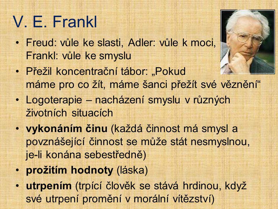 V. E. Frankl Freud: vůle ke slasti, Adler: vůle k moci, Frankl: vůle ke smyslu.
