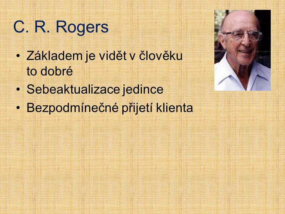 C. R. Rogers Základem je vidět v člověku to dobré
