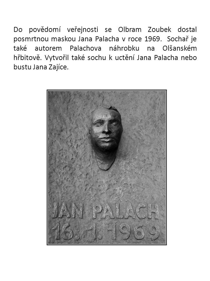 Do povědomí veřejnosti se Olbram Zoubek dostal posmrtnou maskou Jana Palacha v roce 1969.