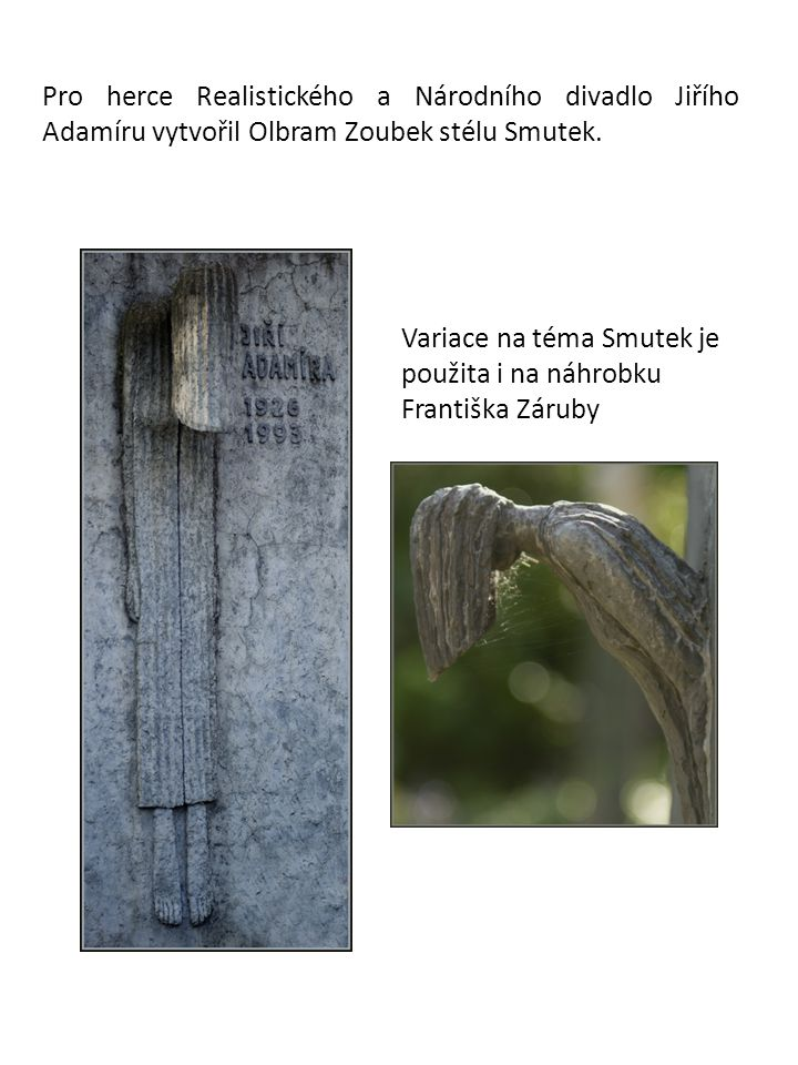 Pro herce Realistického a Národního divadlo Jiřího Adamíru vytvořil Olbram Zoubek stélu Smutek.