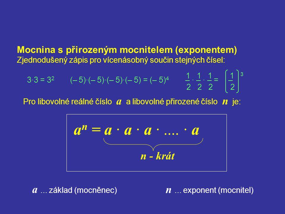an = a · a · a · .... · a n - krát a ... základ (mocněnec)