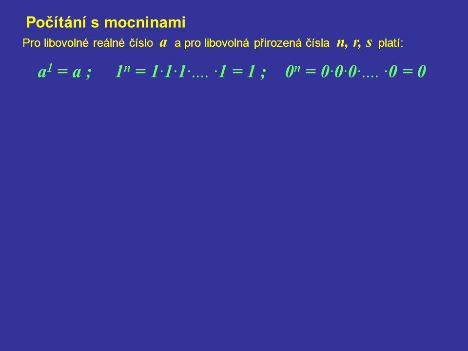 Počítání s mocninami Pro libovolné reálné číslo a a pro libovolná přirozená čísla n, r, s platí: