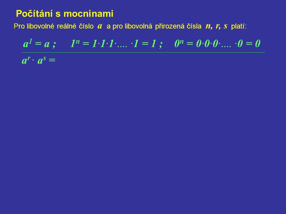 a1 = a ; 1n = 1·1·1·.... ·1 = 1 ; 0n = 0·0·0·.... ·0 = 0 ar · as =