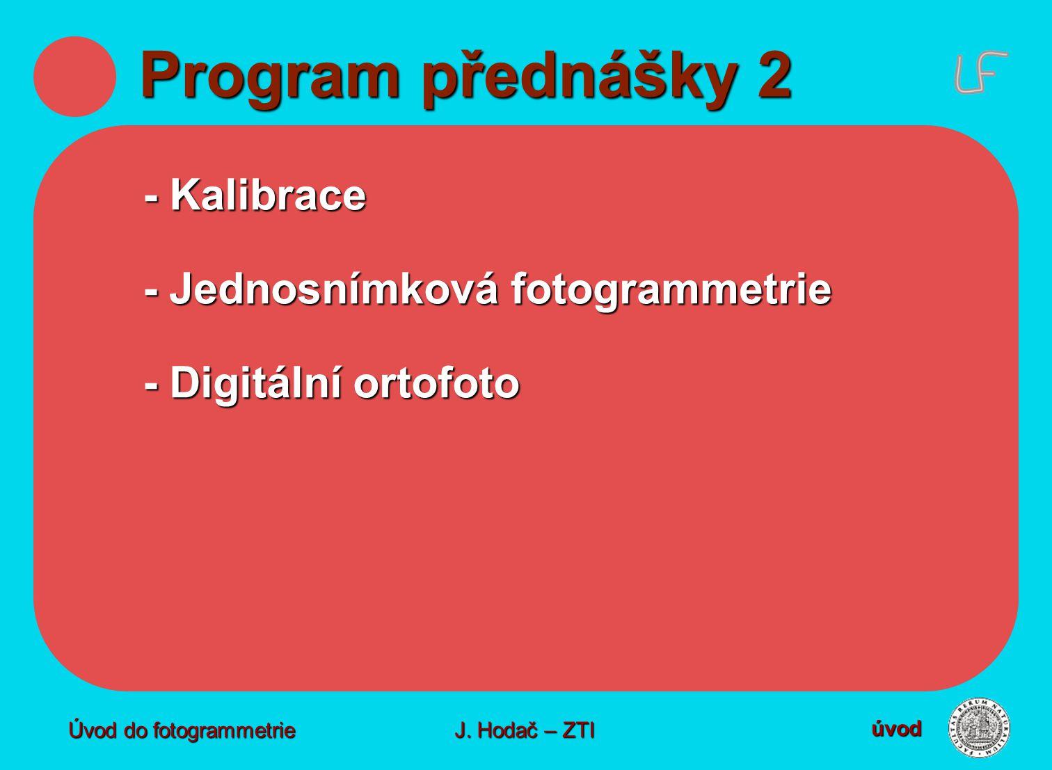 Program přednášky 2 - Kalibrace - Jednosnímková fotogrammetrie