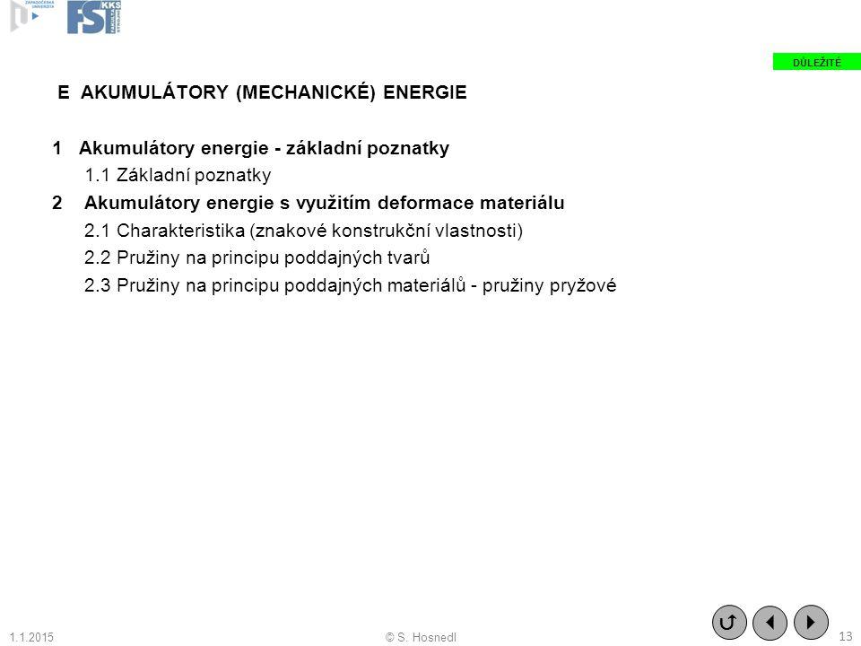 E AKUMULÁTORY (MECHANICKÉ) ENERGIE 1 Akumulátory energie - základní poznatky 1.1 Základní poznatky 2 Akumulátory energie s využitím deformace materiálu 2.1 Charakteristika (znakové konstrukční vlastnosti) 2.2 Pružiny na principu poddajných tvarů 2.3 Pružiny na principu poddajných materiálů - pružiny pryžové