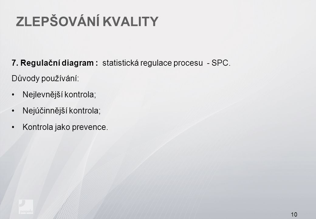Zlepšování kvality 7. Regulační diagram : statistická regulace procesu - SPC. Důvody používání: Nejlevnější kontrola;