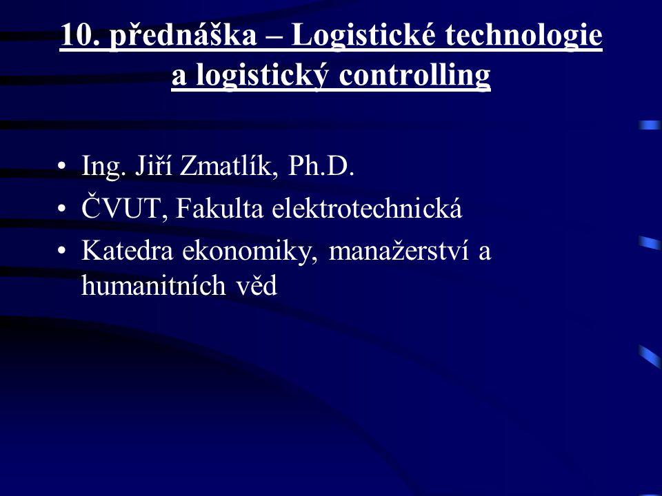 10. přednáška – Logistické technologie a logistický controlling