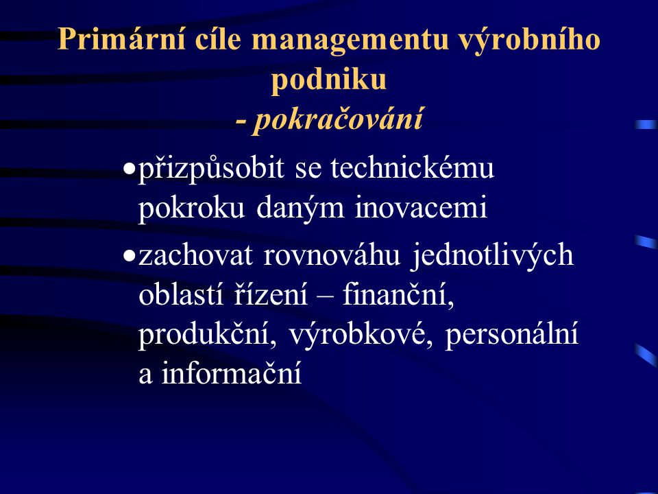 Primární cíle managementu výrobního podniku - pokračování