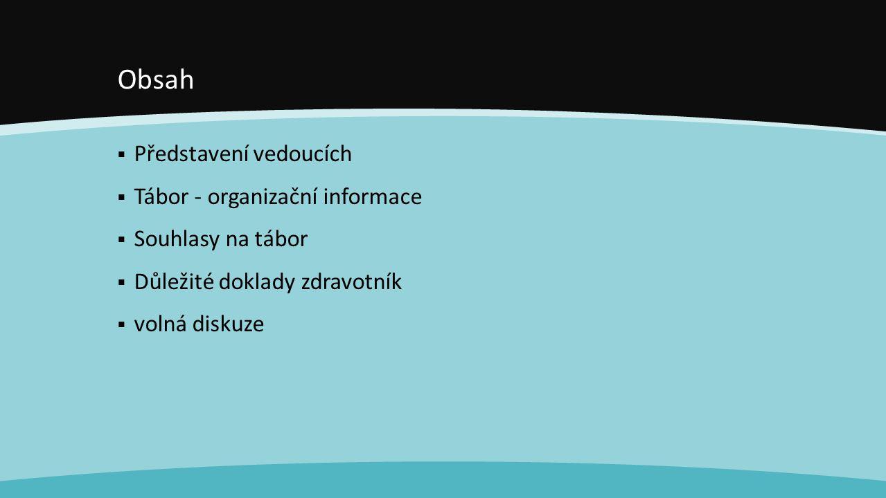 Obsah Představení vedoucích Tábor - organizační informace