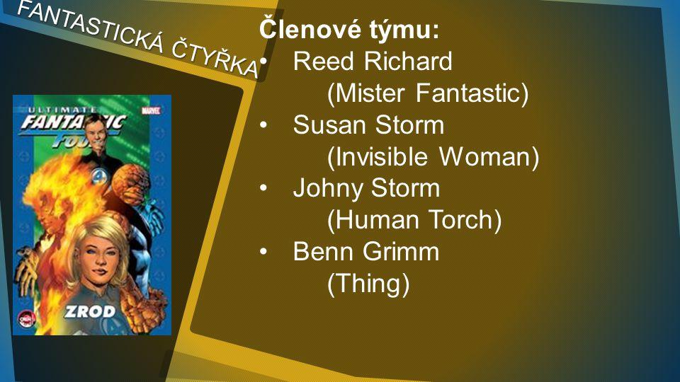 Členové týmu: Reed Richard (Mister Fantastic) Susan Storm