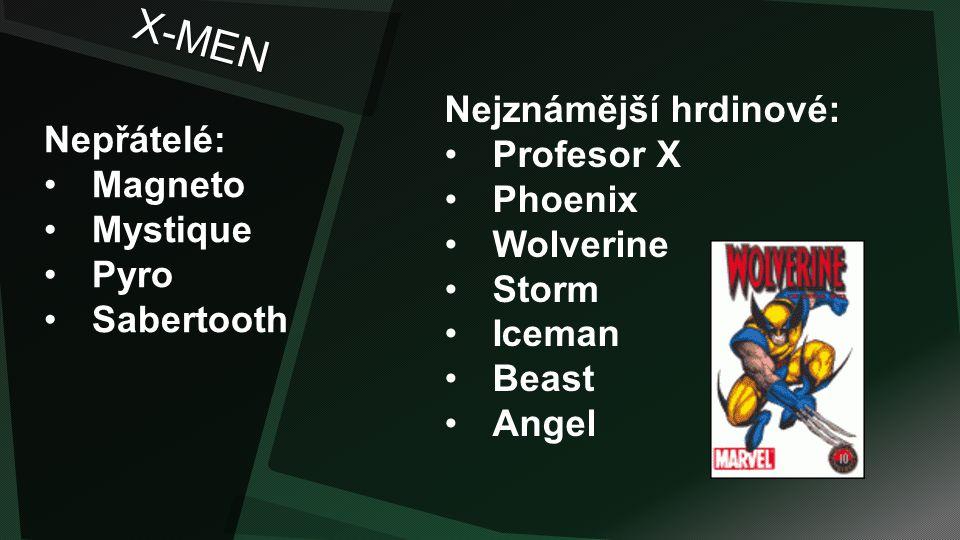 X-MEN Nejznámější hrdinové: Profesor X Nepřátelé: Phoenix Magneto