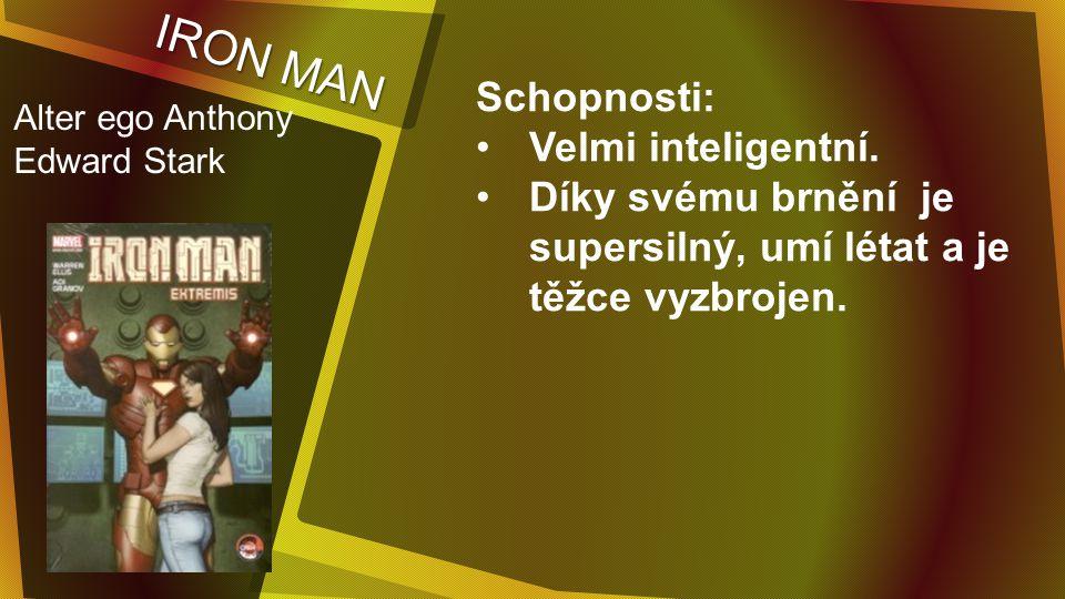IRON MAN Schopnosti: Velmi inteligentní.