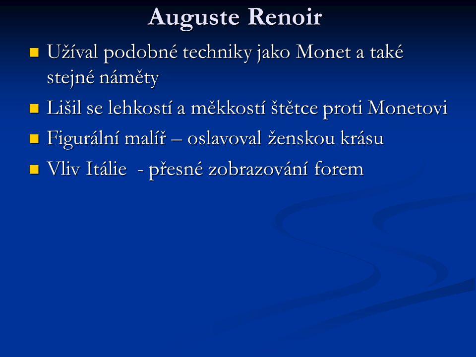 Auguste Renoir Užíval podobné techniky jako Monet a také stejné náměty