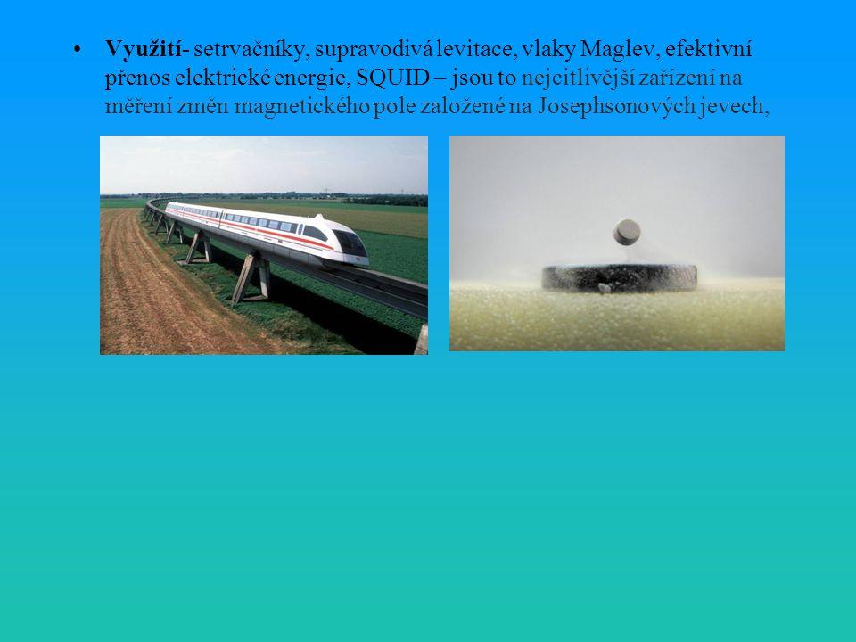 Využití- setrvačníky, supravodivá levitace, vlaky Maglev, efektivní přenos elektrické energie, SQUID – jsou to nejcitlivější zařízení na měření změn magnetického pole založené na Josephsonových jevech,