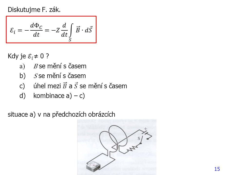 B se mění s časem Diskutujme F. zák. ℰ 𝑖 =− 𝑑 Φ 𝐶 𝑑𝑡 =−𝑍 𝑑 𝑑𝑡 𝑆 𝐵 ∙𝑑 𝑆