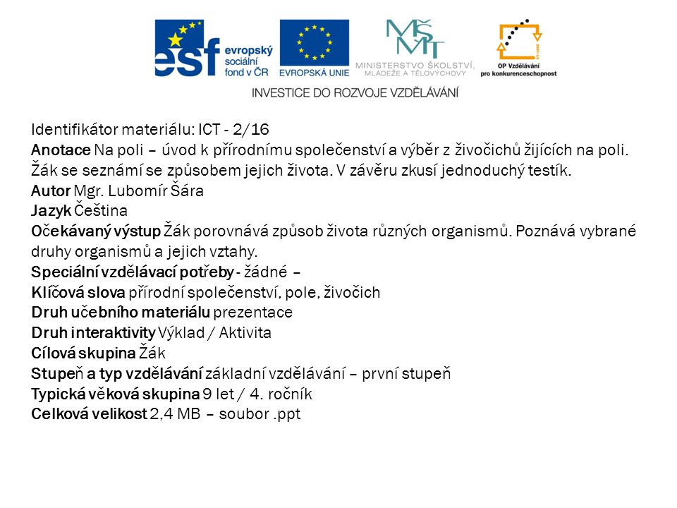 Identifikátor materiálu: ICT - 2/16 Anotace Na poli – úvod k přírodnímu společenství a výběr z živočichů žijících na poli.