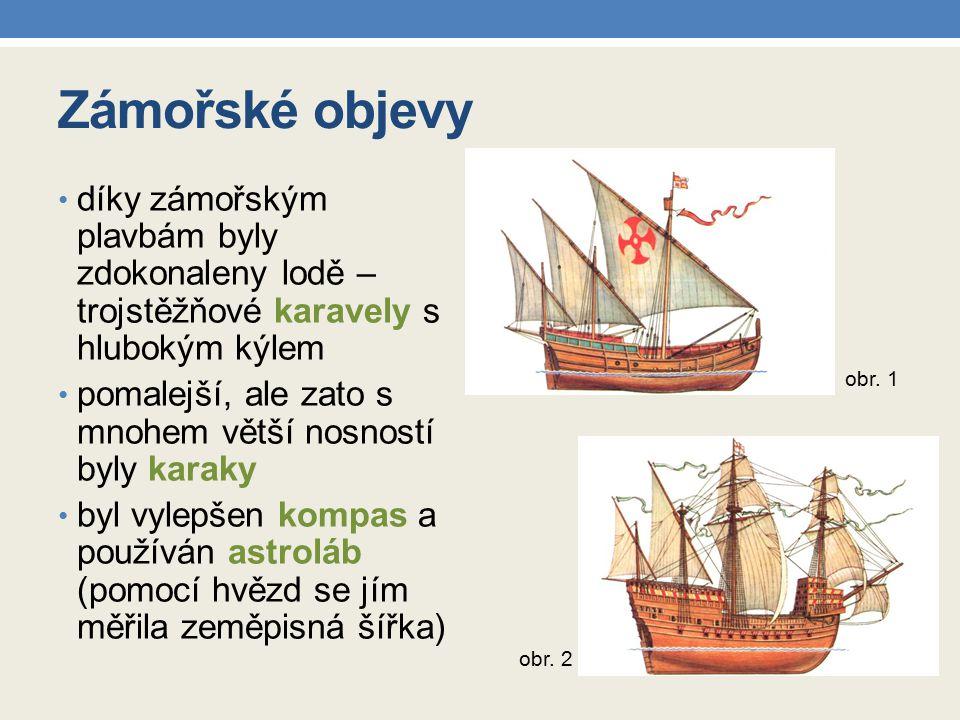 Zámořské objevy díky zámořským plavbám byly zdokonaleny lodě – trojstěžňové karavely s hlubokým kýlem.