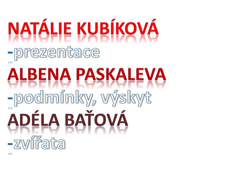 Natálie Kubíková -prezentace Albena Paskaleva -podmínky, výskyt Adéla Baťová -zvířata