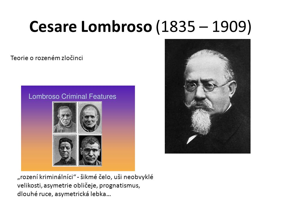 Cesare Lombroso (1835 – 1909) Teorie o rozeném zločinci