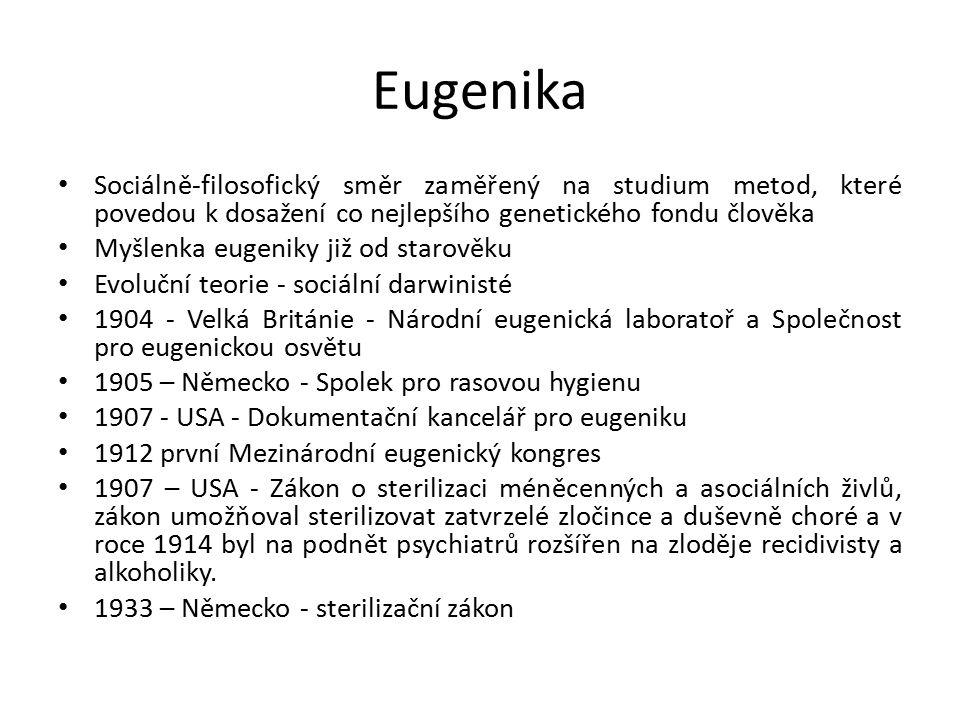 Eugenika Sociálně-filosofický směr zaměřený na studium metod, které povedou k dosažení co nejlepšího genetického fondu člověka.