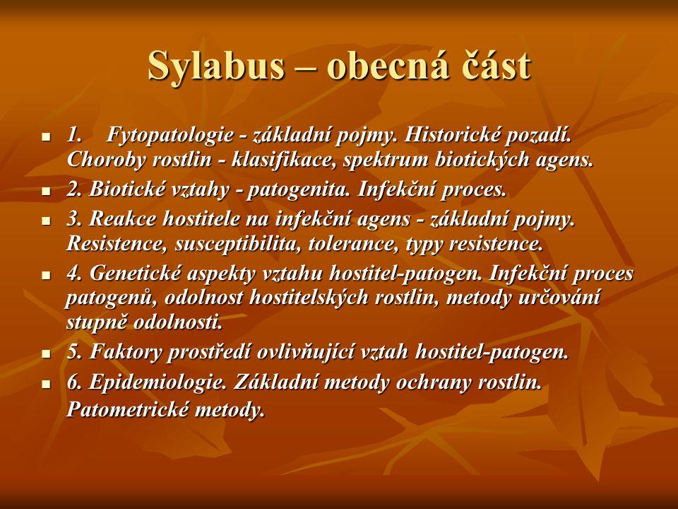 Sylabus – obecná část 1. Fytopatologie - základní pojmy. Historické pozadí. Choroby rostlin - klasifikace, spektrum biotických agens.