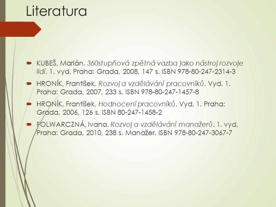 Literatura KUBEŠ, Marián. 360stupňová zpětná vazba jako nástroj rozvoje lidí. 1. vyd. Praha: Grada, 2008, 147 s. ISBN 978-80-247-2314-3.