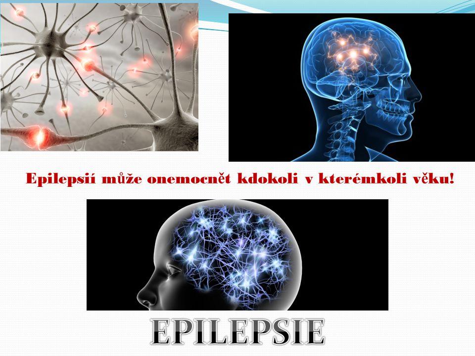 Epilepsií může onemocnět kdokoli v kterémkoli věku!