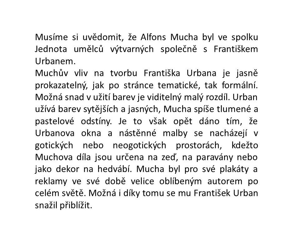 Musíme si uvědomit, že Alfons Mucha byl ve spolku Jednota umělců výtvarných společně s Františkem Urbanem.