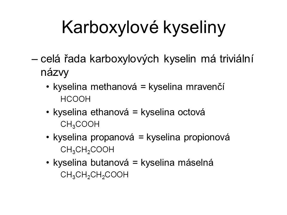 Karboxylové kyseliny celá řada karboxylových kyselin má triviální názvy. kyselina methanová = kyselina mravenčí.