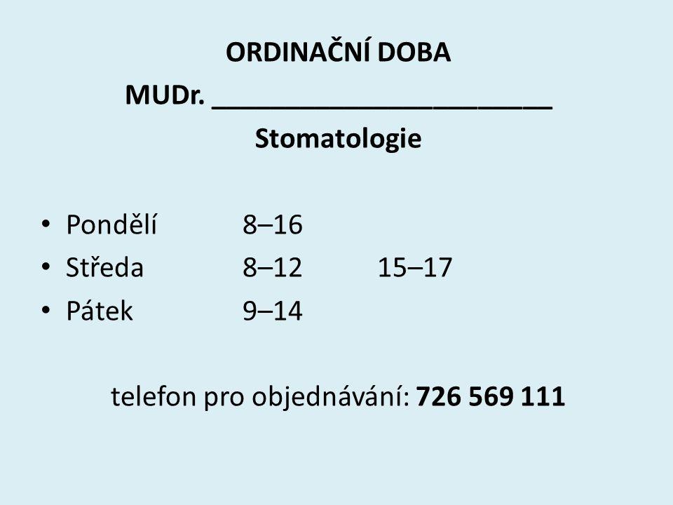 MUDr. _______________________ Stomatologie Pondělí 8–16