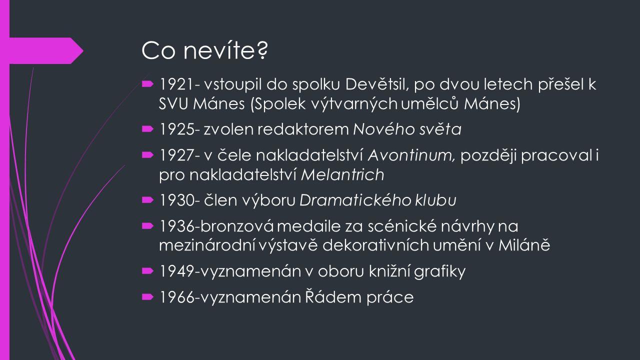 Co nevíte 1921- vstoupil do spolku Devětsil, po dvou letech přešel k SVU Mánes (Spolek výtvarných umělců Mánes)