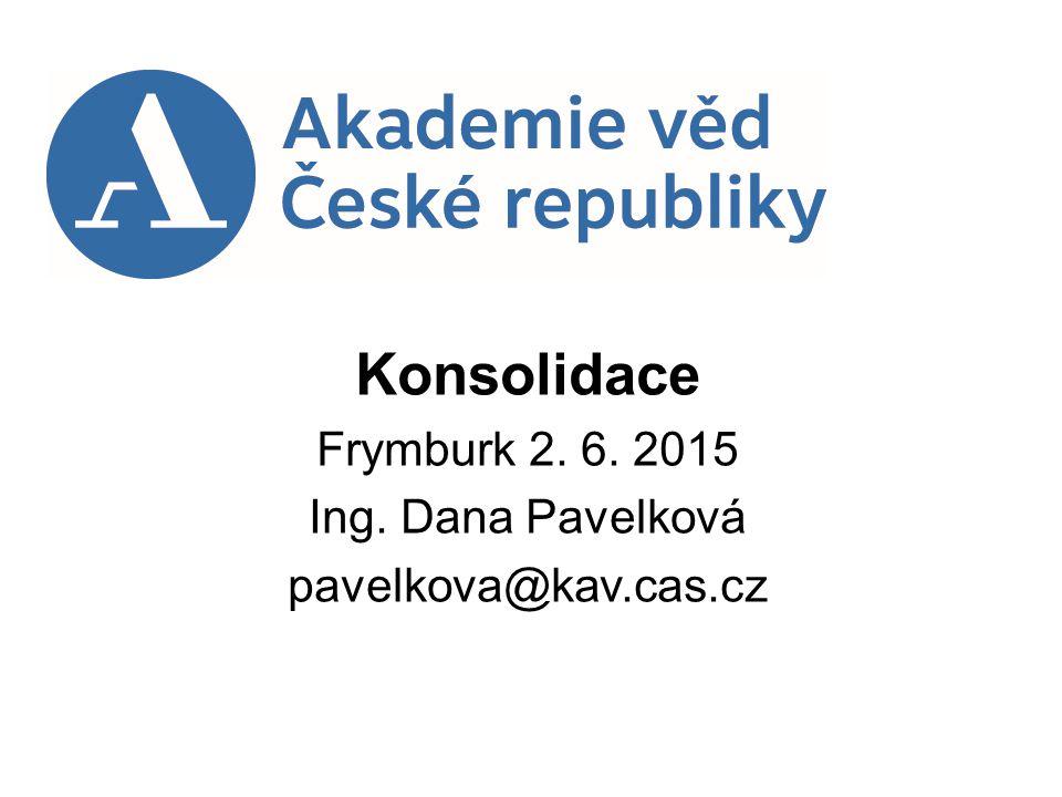 Konsolidace Frymburk 2. 6. 2015 Ing. Dana Pavelková